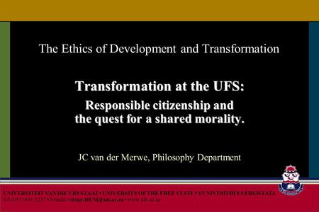 The Ethics of Development and Transformation Transformation at the UFS: Responsible citizenship and the quest for a shared morality. Responsible citizenship.