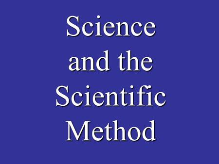 Science and the Scientific Method. Long Ago Until 1859 the common belief was that life could appear from non-living things. This was called spontaneous.