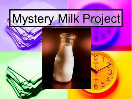Mystery Milk Project. Purpose: How does it work? Hypothesize how and why you think that this occurs. Hypothesize how and why you think that this occurs.