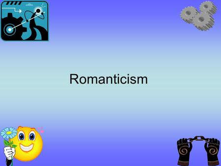 Romanticism. Social and Political Influence Rejection of science & reason Focus on nature, emotion, & experience Focus on the rights of the commoners.