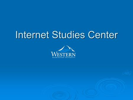 Internet Studies Center. ISC Certificate Program  Allows ALL WWU majors to learn web development skills  At WWU graduation: 1. Bachelor's degree 2.