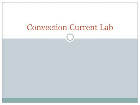 Convection Current Lab. I. Title I. Title: Convection Currents.