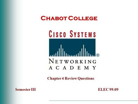 Chabot College Chapter 4 Review Questions Semester IIIELEC 99.09 Semester III ELEC 99.09.