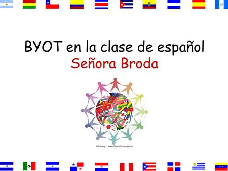 BYOT en la clase de español Señora Broda Students must obey the district's rules :