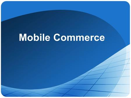 Mobile Commerce. 2 Contents 1.Definition and differences of M-commerce 2.Classes of M-commerce applications 3.Value Chain 4.Terminology and Standards.