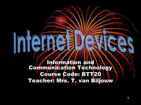 1 Information and Communication Technology Course Code: BTT20 Teacher: Mrs. T. van Biljouw.