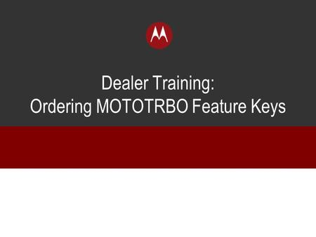 Dealer Training: Ordering MOTOTRBO Feature Keys
