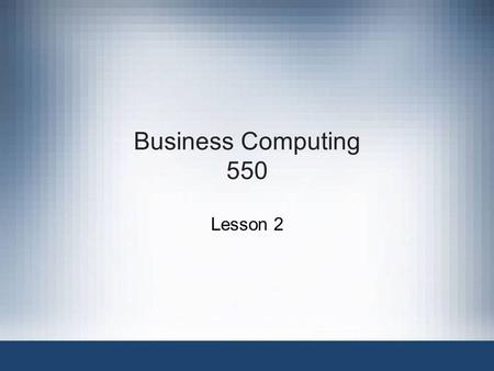 Business Computing 550 Lesson 2. Fundamentals of Information Systems, Fifth Edition Chapter 4 Telecommunications, the Internet, Intranets, and Extranets.