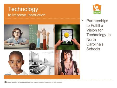 Technology to Improve Instruction Partnerships to Fulfill a Vision for Technology in North Carolina's Schools.