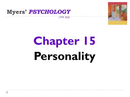 Myers' PSYCHOLOGY (7th Ed) Chapter 15 Personality.