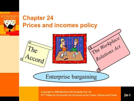 Copyright  2005 McGraw-Hill Australia Pty Ltd PPT Slides t/a Economics for Business 3e by Fraser, Gionea and Fraser 24-1 Chapter 24 Prices and incomes.