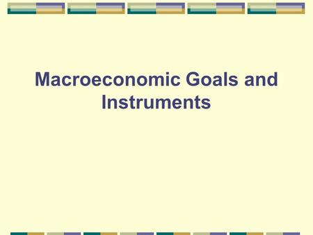Macroeconomic Goals and Instruments. Macroeconomics Macroeconomics is the study of the behavior of the economy as a whole. It concerns the business cycles.