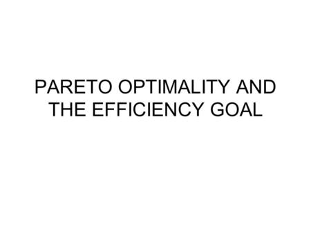 PARETO OPTIMALITY AND THE EFFICIENCY GOAL. SOCIAL GOALS AND THE ROLE OF THE RATIONAL INDIVIDUAL CBA is based on neoclassical welfare economics CBA embodies.
