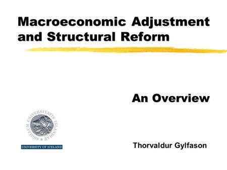 Macroeconomic Adjustment and Structural Reform An Overview Thorvaldur Gylfason.