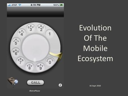 Evolution Of The Mobile Ecosystem iRetroPhone 16 Sept 2010.