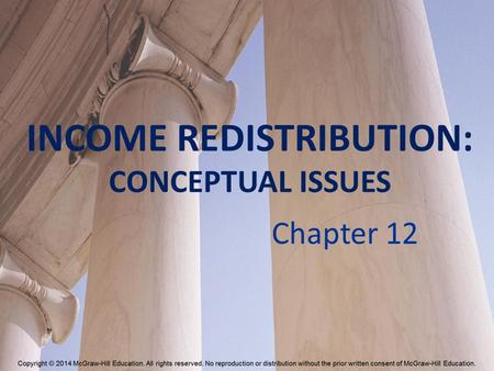 INCOME REDISTRIBUTION: CONCEPTUAL ISSUES Chapter 12.