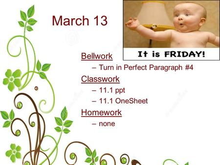 March 13 Bellwork –Turn in Perfect Paragraph #4 Classwork –11.1 ppt –11.1 OneSheet Homework –none.
