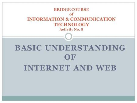 BASIC UNDERSTANDING OF INTERNET AND WEB BRIDGE COURSE of INFORMATION & COMMUNICATION TECHNOLOGY Activity No. 8.