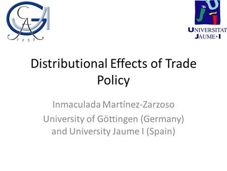 Distributional Effects of Trade Policy Inmaculada Martínez-Zarzoso University of Göttingen (Germany) and University Jaume I (Spain)