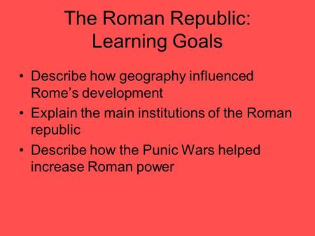 The Roman Republic: Learning Goals