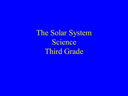 The Solar System Science Third Grade The solar system is the sun and the objects that orbit around it.