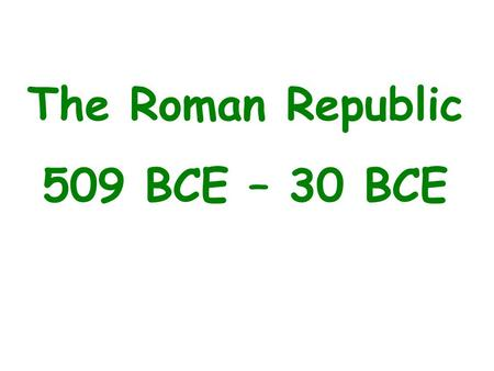 The Roman Republic 509 BCE – 30 BCE. The Roman Republic – Notes (page 3)