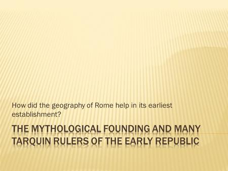 How did the geography of Rome help in its earliest establishment?