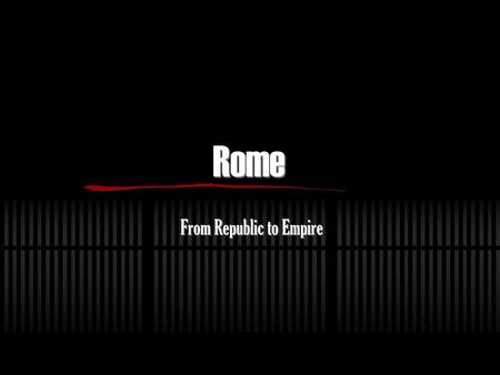Rome From Republic to Empire. 2 Key Events  Romans overthrew the last Etruscan king and established a republic.  Romans crushed Hannibal and won the.