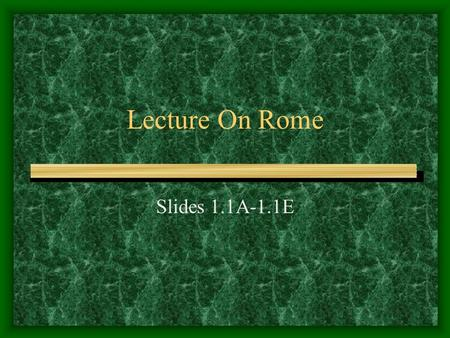 Lecture On Rome Slides 1.1A-1.1E. Slide 1.1A Rome's Beginnings: Romulus and Remus Mythical version: Trojan prince Aeneas discovers Latin while looking.