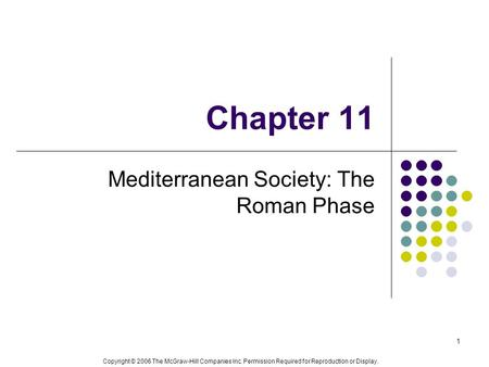 Copyright © 2006 The McGraw-Hill Companies Inc. Permission Required for Reproduction or Display. 1 Chapter 11 Mediterranean Society: The Roman Phase.