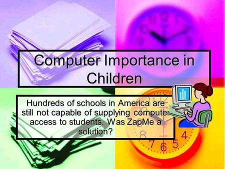 Computer Importance in Children Hundreds of schools in America are still not capable of supplying computer access to students. Was ZapMe a solution?