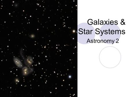 Galaxies & Star Systems Astronomy 2. Star Systems Our solar system only has one star (our sun); however, most are grouped together to groups of two or.