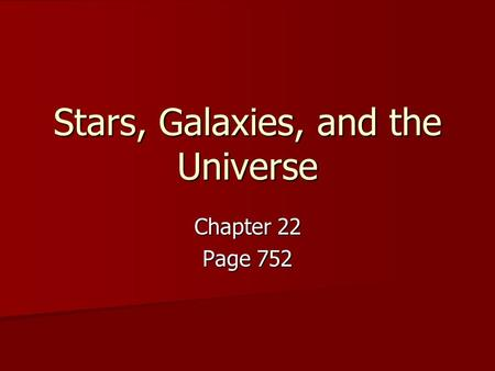 Stars, Galaxies, and the Universe Chapter 22 Page 752.
