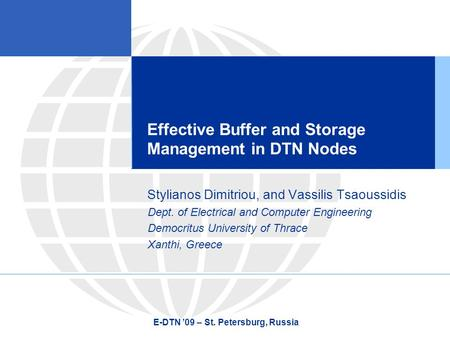 Effective Buffer and Storage Management in DTN Nodes Stylianos Dimitriou, and Vassilis Tsaoussidis Dept. of Electrical and Computer Engineering Democritus.