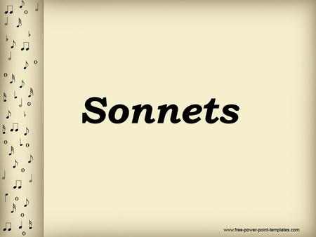 Sonnets. What Is a Sonnet? A sonnet is a fourteen-line lyric poem, usually written in iambic pentameter, that has one of several rhyme schemes. The two.