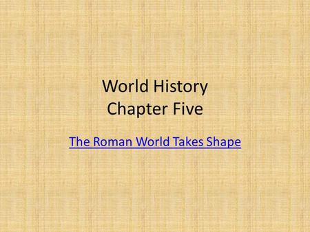 World History Chapter Five The Roman World Takes Shape.