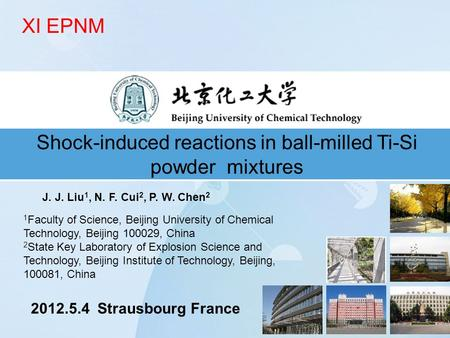 Shock-induced reactions in ball-milled Ti-Si powder mixtures J. J. Liu 1, N. F. Cui 2, P. W. Chen 2 1 Faculty of Science, Beijing University of Chemical.