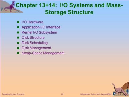 Silberschatz, Galvin and Gagne  2002 13.1 Operating System Concepts Chapter 13+14: I/O Systems and Mass- Storage Structure I/O Hardware Application I/O.