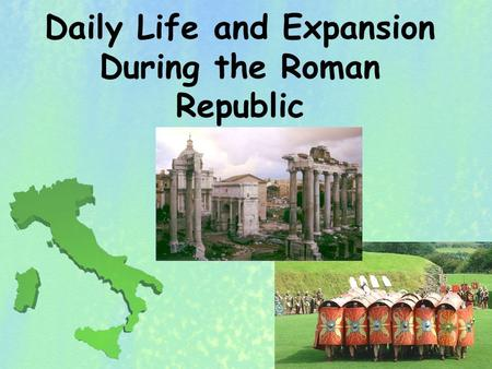 Daily Life and Expansion During the Roman Republic.