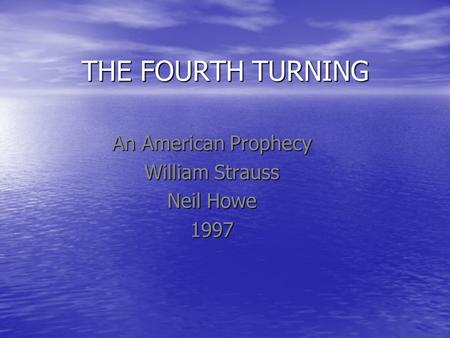 THE FOURTH TURNING An American Prophecy William Strauss Neil Howe 1997.