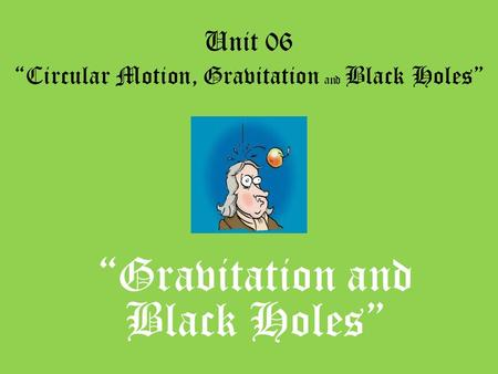"Unit 06 ""Circular Motion, Gravitation and Black Holes"" ""Gravitation and Black Holes"""