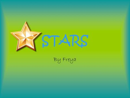 STARS By Freya. What are stars made out of? A star is a massive, luminous ball of plasma. The nearest star to Earth is the Sun, which is the source of.