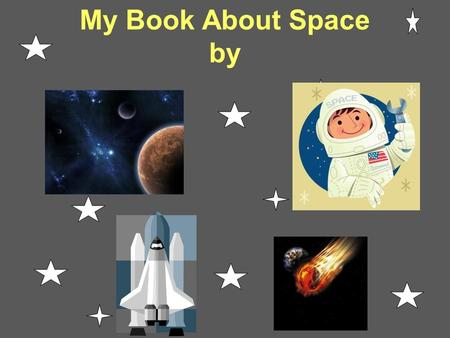 My Book About Space by. Day and Night We all live on Earth. It is like a big, round ball. And it is spinning. This is hard to believe because we do not.