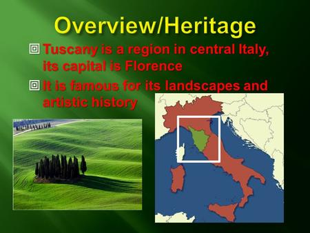  Tuscany is a region in central Italy, its capital is Florence  It is famous for its landscapes and artistic history.
