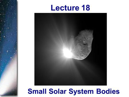Small Solar System Bodies Lecture 18.  Homework 10 is Due Monday, April 16 Announcements.