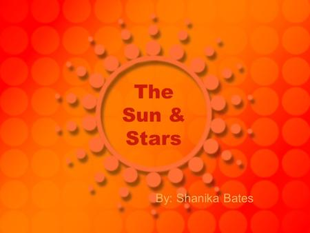 The Sun & Stars By: Shanika Bates. How Big Is The Sun The Sun is by far the largest object in the solar system. It contains more than 99.8% of the total.