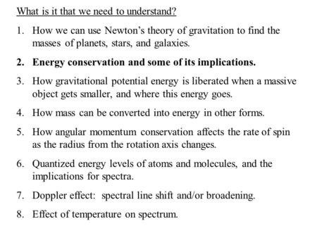 What is it that we need to understand? 1.How we can use Newton's theory of gravitation to find the masses of planets, stars, and galaxies. 2.Energy conservation.