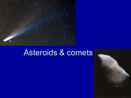 Asteroids & comets. Asteroids Asteroids are large rocks left over from the formation of the Solar System. They are mostly between the orbits of Mars and.
