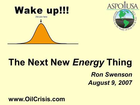 The Next New Energy Thing Ron Swenson August 9, 2007 www.OilCrisis.com.