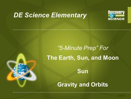 "DE Science Elementary ""5-Minute Prep"" For The Earth, Sun, and Moon Sun Gravity and Orbits."